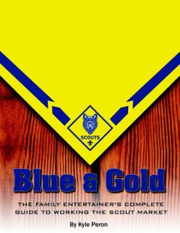 Blue and Gold: The Family Entertainer's Complete Guide to Working the Scout Market