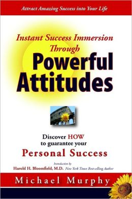 Instant Success Immersion Through Powerful Attitudes: Discover HOW to guaratee your Personal Success