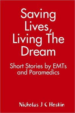 Saving Lives, Living the Dream: Short Stories by EMTs and Paramedics