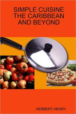 Simple Cuisine The Caribbean and Beyond