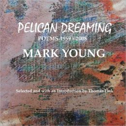 Pelican Dreaming: Poems 1959-2008