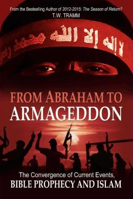 From Abraham to Armageddon: The Convergence of Current Events, Bible Prophecy and Islam