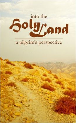 Into the Holy Land: A Pilgrim'S Perspective