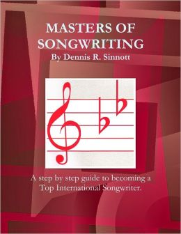Masters of Songwriting: A step - by - step guide to becoming a Top International Songwriter