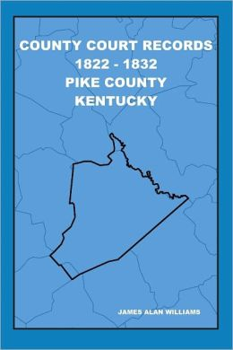 County Court Records 1822 - 1832 Pike County Kentucky: Vol I