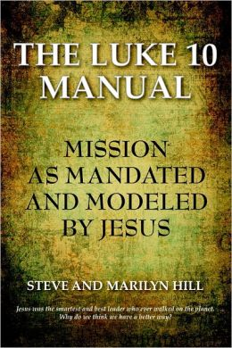 The Luke 10 Manual: Mission As Modelled and Mandated by Jesus