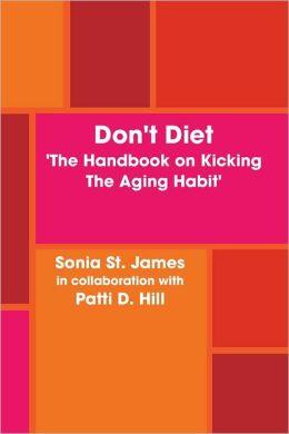 Don't Diet: The Handbook on Kicking the Aging Habit
