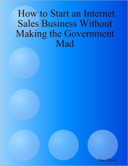 How to Start an Internet Sales Business Without Making the Government Mad
