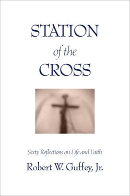 Station of the Cross: Sixty Reflections on Life and Faith