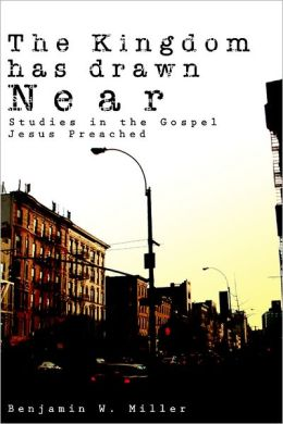 The Kingdom Has Drawn Near: Studies in the Gospel Jesus Preached