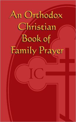 An Orthodox Christian Book of Family Prayer