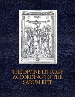 The Divine Liturgy of the Sarum Rite