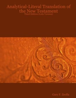 Analytical-Literal Translation of the New Testament: Third Edition (Lulu Version)
