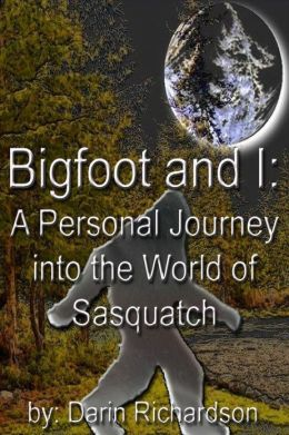Bigfoot and I: A Personal Journey Into the World of Sasquatch