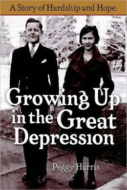 Growing Up In the Great Depression: A Story of Hardship and Hope.