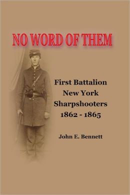 No Word of Them: First Battalion New York Sharpshooters, 1862-1865