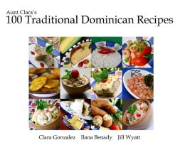 Aunt Clara's 100 Traditional Dominican Recipes