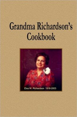 Grandma Richardson's Cookbook: Elva W. Richardson 1918-2003