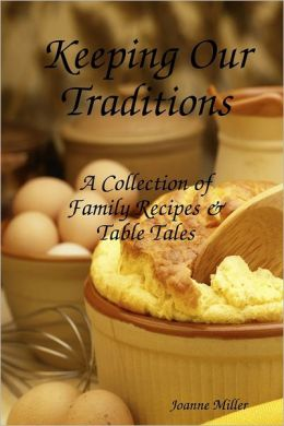Keeping Our Traditions: A Collection of Family Recipes & Table Tales