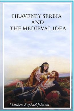 Heavenly Serbia and the Medieval Idea