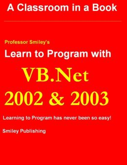 Learn to Program with VB.Net 2002 & 2003 : A Classroom in a Book