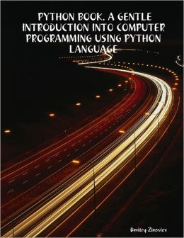 Python Book. : A Gentle Introduction Into Computer Programming Using Python Language
