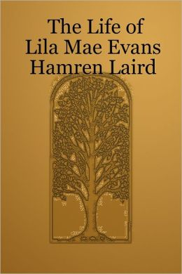 The Life of Lila Mae Evans Hamren Laird