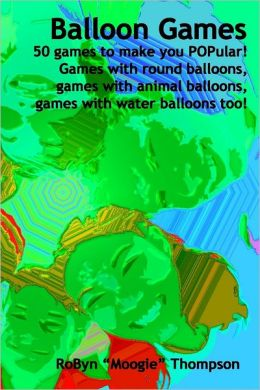 Balloon Games: 50 games to make you POPular! Games with round balloons, games with animal balloons, games with water balloons too!