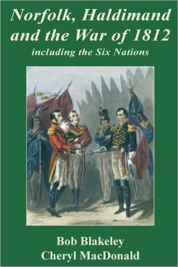 Norfolk, Haldimand and the War of 1812: Including the Six Nations