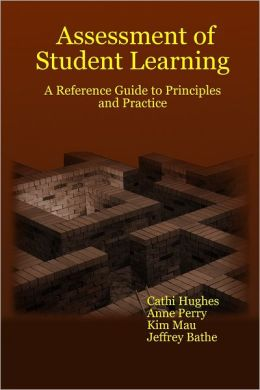 Assessment of Student Learning: A Reference Guide To Principles And Practice