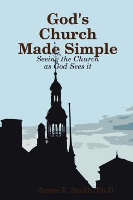 God's Church Made Simple: Seeing the Church as God Sees It