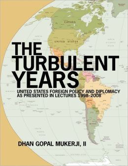 The Turbulent Years: United States Foreign Policy and Diplomacy as Presented in Lectures, 1998-2008