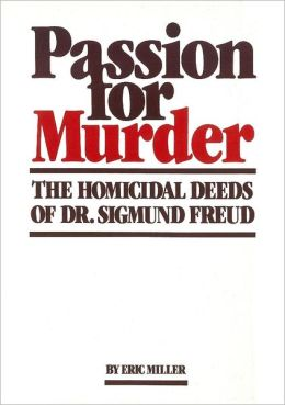 Passion for Murder : The Homicidal Deeds of Dr. Sigmund Freud