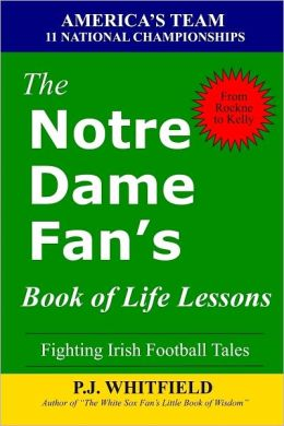 The Notre Dame Fan's Book of Life Lessons: Fighting Irish Football Tales: America's Team: 11 National Championships