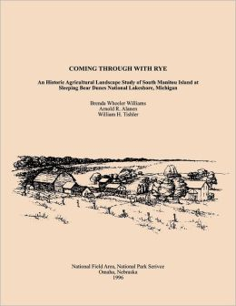 Coming Through With Rye: A Historic Agricultural Landscape Study of South Manitou Island at Sleeping Bear Dunes National Lakeshore, Michigan: National Field Area, National Park Service Omaha, Nebraska 1996