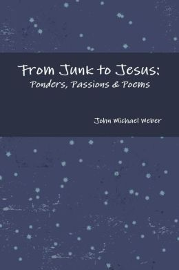 From Junk to Jesus: Ponders, Passions & Poems