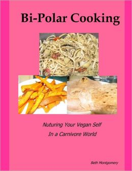 Bi Polar Cooking: Nuturing Your Vegan Self In a Carnivore World