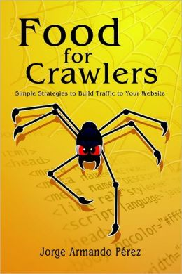 Food for Crawlers: Simple Strategies to Build Traffic to Your Website