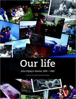 Our Life: John Ripley's Diaries 1969-1980