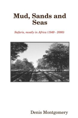 Mud, Sands and Seas: Safaris, Mostly in Africa 1949-2000