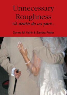Unnecessary Roughness: Til Death Do Us Part...