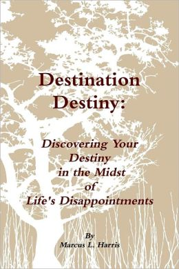 Destination Destiny: Discovering Your Destiny in the Midst of Life's Disappointments