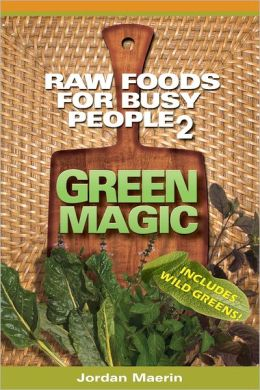 Green Magic: Raw Foods for Busy People 2-Includes Wild Greens