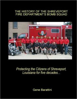 The History of the Shreveport Fire Department's Bomb Squad: Protecting the Citizens of Shreveport, Louisiana for Five Decades