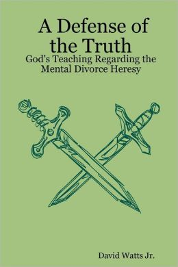 A Defense of the Truth: God's Teaching Regarding the Mental Divorce Heresy