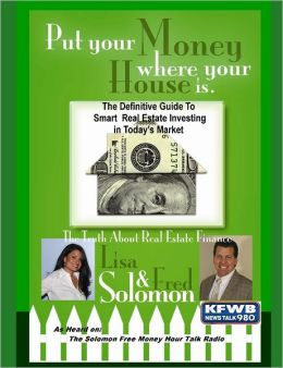 Put Your Money Where Your House Is: The Definitive Guide to Smart Real Estate Investing In Today's Market