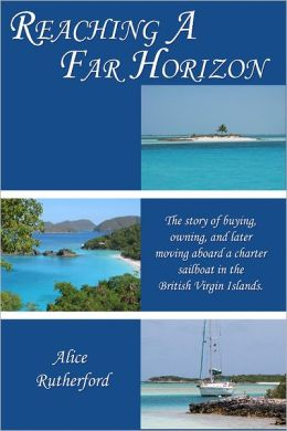 Reaching a Far Horizon: The Story of Buying, Owning, and Later Moving Aboard a Charter Sailboat in the British Virgin Islands.