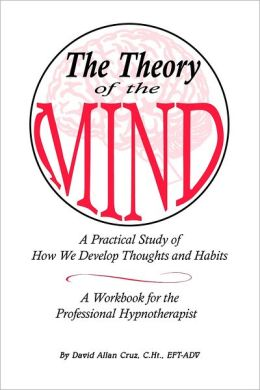The Theory of the Mind: A Practical Study of How We Develop Thoughts and Habits