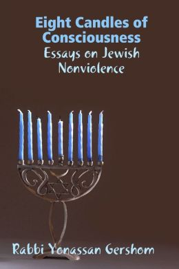 Eight Candles of Consciousness: Essays on Jewish Nonviolence