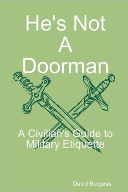 He's Not a Doorman: A Civilian's Guide to Military Etiquette